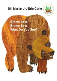 3. Brown Bear, Brown Bear What Do You See? By Bill Martin Jr.