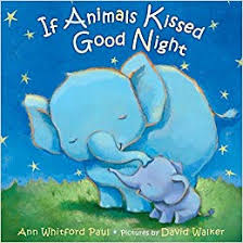 41.	If Animals Kissed Good Night by Ann Whitford Paul