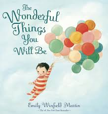 34.	The Wonderful Things You Will Be by Emily Winfield Martin